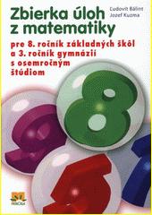 Obal knihy Zbierka úloh z matematiky pre 8. ročník základných škôl a 3. ročník gymnázií s osemročným štúdiom