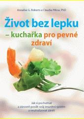 Život bez lepku - kuchařka pro pevné zdraví CZ