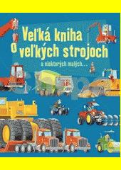 Veľká kniha o veľkých strojoch a niektorých malých...
