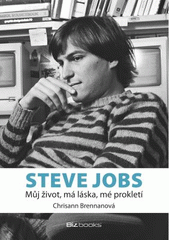 Obal knihy Steve Jobs - můj život, má láska, mé prokletí CZ
