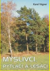 Obal knihy Myslivci, pytláci a lesáci CZ