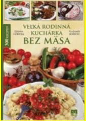 Obal knihy Veľká rodinná kuchárka bez mäsa