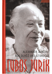 Obal knihy Alexander Dubček / Rok dlhší ako storočie
