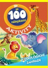 V zoologické zahradě - Aktivity se 100 nálepkami CZ