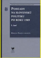 Pohľady na slovenskú politiku po roku 1989 (I. a II. časť)