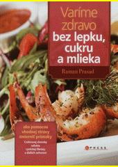 Obal knihy Varíme zdravo bez lepku, cukru a mlieka