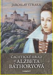 Obal knihy Čachtický hrad a Alžbeta Báthoryová