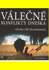 Obal knihy Válečné konflikty dneška od roku 1945 do současnosti CZ