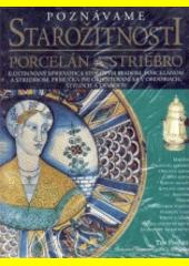 Obal knihy Poznávame starožitnosti - porcelán a striebro