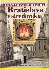 Obal knihy Ilustrované dejiny - Bratislava v stredoveku